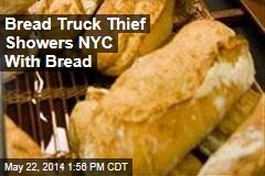 Bread Truck Thief Showers NYC With Bread