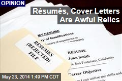 Résumés, Cover Letters Are Awful Relics