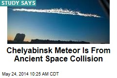 Chelyabinsk Meteor Is From Ancient Space Collision