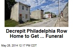 Decrepit Philadelphia Row Home to Get ... Funeral
