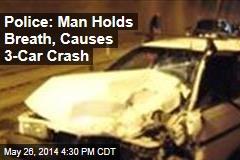 Police: Man Holds Breath, Causes 3-Car Crash