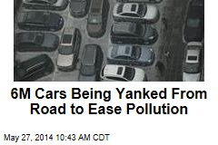 6M Cars Being Yanked From Road to Ease Pollution