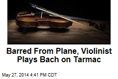 Barred From Plane, Violinist Plays Bach on Tarmac
