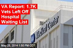 VA Report: 1.7K Vets Left Off Hospital Waiting List