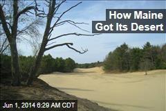 How Maine Got Its Desert