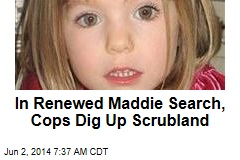 In Renewed Maddie Search, Cops Dig Up Scrubland