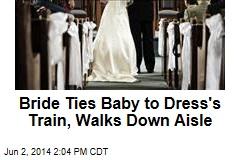 Bride Ties Baby to Dress's Train, Walks Down Aisle