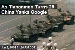 As Tiananmen Turns 25, China Yanks Google