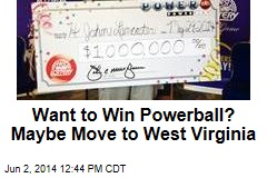 Want to Win Powerball? Maybe Move to West Virginia