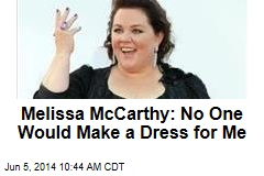 Melissa McCarthy: No One Would Make a Dress for Me