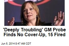 'Deeply Troubling' GM Probe Finds No Cover-Up, 15 Fired