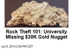 Rock Theft 101: University Missing $30K Gold Nugget