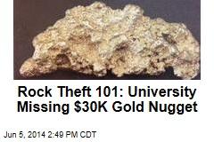 Rock Theft 101: University Missing $30K Gold Nugget