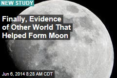 Finally, Evidence of Other World That Helped Form Moon
