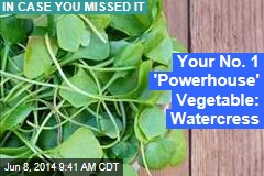 Your No. 1 'Powerhouse' Vegetable: Watercress