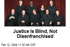 Justice Is Blind, Not Disenfranchised