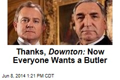 Thanks, Downton: Now Everyone Wants a Butler