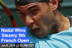 Nadal Wins Steamy 9th French Open