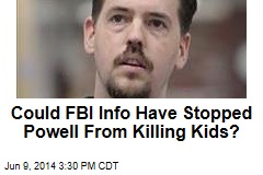 Could FBI Info Have Stopped Powell From Killing Kids?