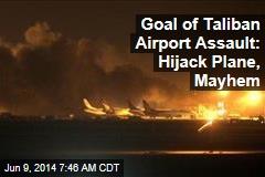 Goal of Taliban Airport Assault: Hijack Plane, Mayhem
