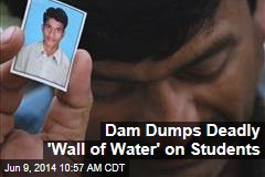 Dam Dumps Deadly 'Wall of Water' on Students