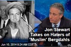 Jon Stewart Takes on Haters of 'Muslim' Bergdahls