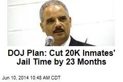 DOJ Plan: Cut 20K Inmates' Jail Time by 23 Months