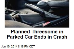 Planned Threesome in Parked Car Ends in Crash