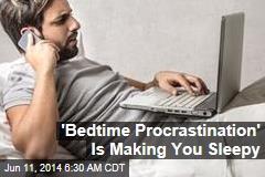 'Bedtime Procrastination' Is Making You Sleepy