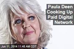 Paula Deen Cooking Up Paid Digital Network