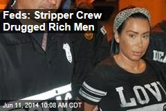 Feds: Stripper Crew Drugged Rich Men