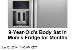 9-Year-Old's Body Sat in Mom's Fridge for Months