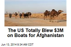 The US Totally Blew $3M on Boats for Afghanistan