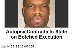 Autopsy Contradicts State on Botched Execution