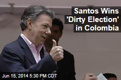 Santos Wins 'Dirty Election' in Colombia