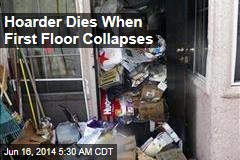 Hoarder Dies When First Floor Collapses