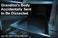 Grandma's Body Accidentally Sent to Be Dissected