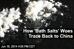 How 'Bath Salts' Woes Trace Back to China