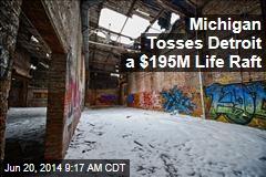 Michigan Tosses Detroit a $195M Life Raft