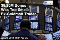 $8.25M Bonus Was Too Small: Ex-Goldman Trader
