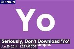 Seriously, Don't Download 'Yo'