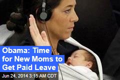 Obama: Time for New Moms to Get Paid Leave