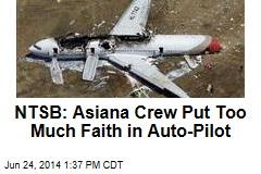 Asiana Crew Put Too Much Faith in Auto-Pilot: NTSB