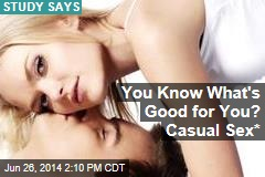 You Know What's Good for You? Casual Sex*