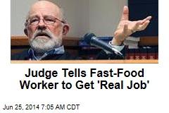 Judge Tells Fast-Food Worker to Get 'Real Job'