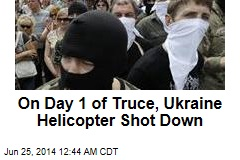 On Day 1 of Truce, Ukraine Helicopter Shot Down