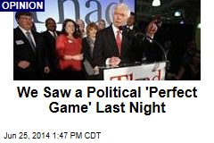 We Saw a Political 'Perfect Game' Last Night