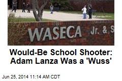 Would-Be School Shooter: Adam Lanza Was a 'Wuss'