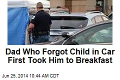 Dad Who Forgot Child in Car First Took Him to Breakfast