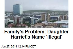 Family's Problem: Daughter Harriet's Name 'Illegal'